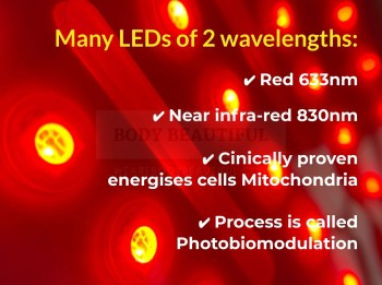 Many LEDs of x2 wavelengths: Red 633nm & near infra-red 830nm, Process is photobiomodulation