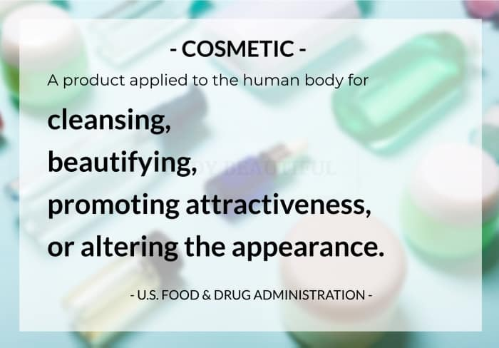 According to the US FDA: A cosmetic is a product (other than soap) applied to the human body for cleansing, beautifying, promoting attractiveness, or altering the appearance.