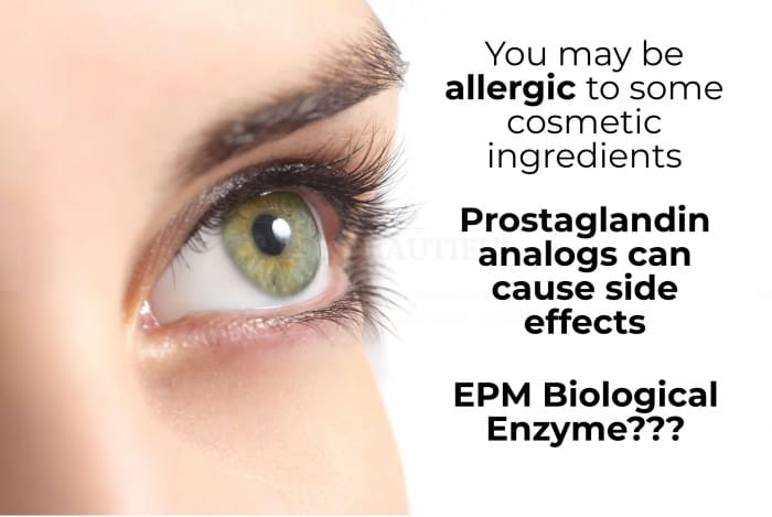 Are lash serums safe? You may be allergic to some cosmetic ingredients in lash serums. Prostaglandin analogs can cause side effects. EPM Biological Enzyme - there's just not any info to say either way...